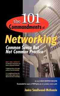 The 101 Commandments of Networking: Common Sense But Not Common Practice by Janice Smallwood-mckenzie