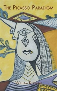 The Picasso Paradigm by William Kosman