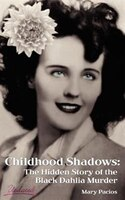 Childhood Shadows: The Hidden Story of the Black Dahlia Murder