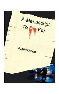 A Manuscript To Die For by Patric Quinn