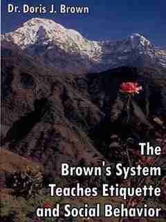 The Brown's System Teaches Etiquette And Social Behavior by Doris J. Brown