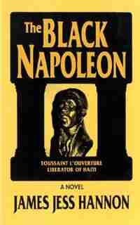 The Black Napoleon: Toussaint L'ouverture Liberator Of Haiti by James Jess Hannon