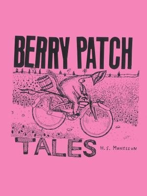 Berry Patch Tales: A Collection Of Stories by Harry S. Monesson