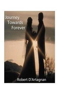 Journey Towards Forever by Robert D'artagnan