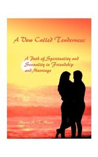 A Vow Called Tenderness: A Path Of Spirituality And Sexuality In Friendship And Marriage by Maria A. T. Maier