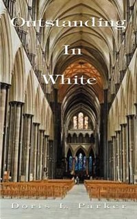 Outstanding In White by Doris L. Parker