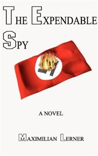 The Expendable Spy: A Tale Of World War Ii by Maximilian Lerner