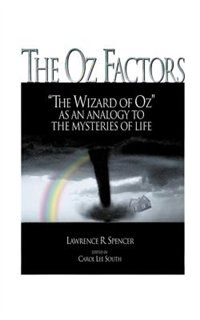 The Oz Factors: The Wizard Of Oz As An Analogy To The Mysteries Of Life by Lawrence R. Spencer