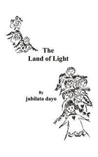 The Land Of Light by Jubilata Dayo