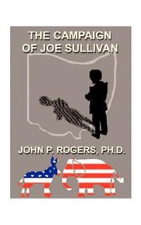 The Campaign Of Joe Sullivan by John P. Rogers