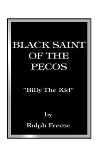 Black Saint Of The Pecos by Ralph Freese