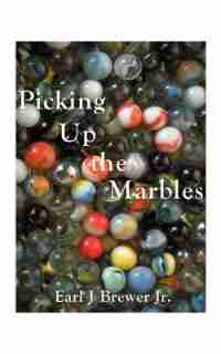 Picking Up The Marbles by Earl J. Brewer
