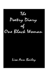 The Poetry Diary Of One Black Woman by Lisa Anne Bailey