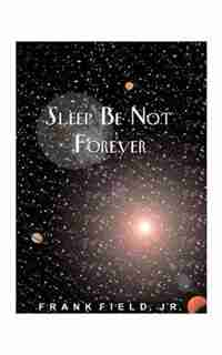 Sleep Be Not Forever by Frank Field