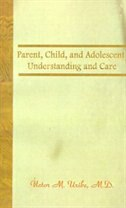 Parent, Child, And Adolescent: Understanding And Care by Victor M. Uribe