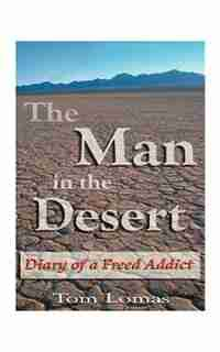 The Man In The Desert: Diary Of A Freed Addict by Tom Lomas