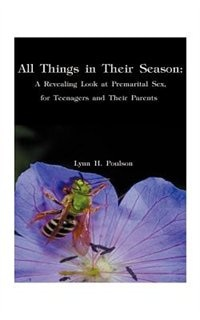 All Things In Their Season: A Revealing Look At Premarital Sex For Teenagers And Their Parents by Lynn H. Poulson