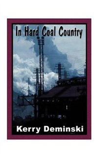 In Hard Coal Country by Kerry Deminski