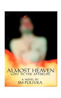 Almost Heaven: Lost In The Afterlife by Jim Polivka