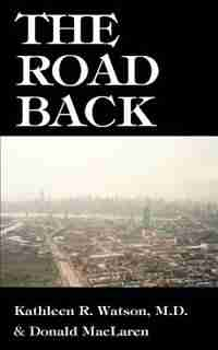 The Road Back: A Doctor's Recovery From A Traumatic Accident by Kathleen R. Watson