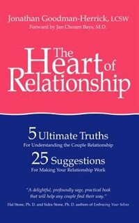 The Heart of Relationship: 5 Ultimate Truths for Understanding the Couple Relationship, 25 Suggestions for Making Your Relatio by Jonathan Goodman-herrick