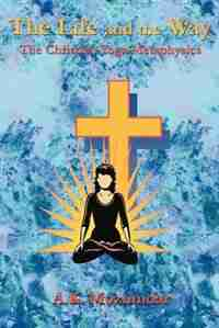 The Life and the Way: The Christian Yoga Metaphysics by A. K. Mozumdar
