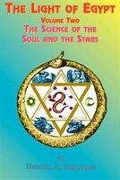 The Light of Egypt: Volume Two, the Science of the Soul and the Stars