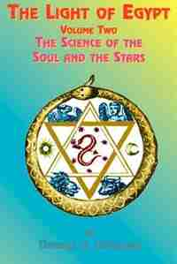 The Light of Egypt: Volume Two, the Science of the Soul and the Stars by Thomas H. Burgoyne