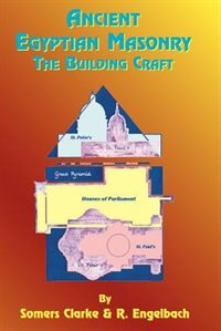 Ancient Egyptian Masonry: The Building Craft by Somers Clarke