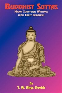 Buddhist Suttas: Major Scriptural Writings from Early Buddhism by T. W. Rhys-davids