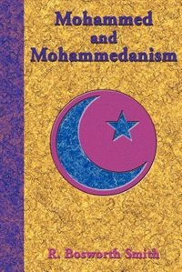 Mohammed And Mohammedanism by R. Bosworth Smith