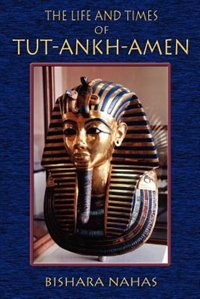 The Life And Times Of Tut-ankh-amen by Bishara Nahas