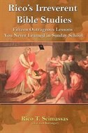 Rico's Irreverent Bible Studies: Fifteen Outrageous Lessons You Never Learned in Sunday School by Rico T. Scimasass