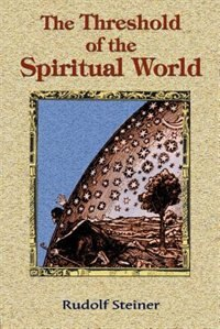 The Threshold Of The Spiritual World by Rudolf Steiner