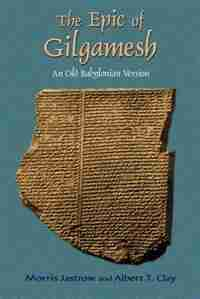 The Epic of Gilgamesh: An Old Babylonian Version by Morris Jastrow