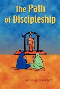 The Path Of Discipleship by Annie Besant