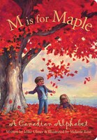M Is For Maple: A Canadian Alphabet: A Canadian Alphabet