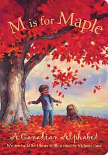 M Is For Maple: A Canadian Alphabet by Michael Ulmer