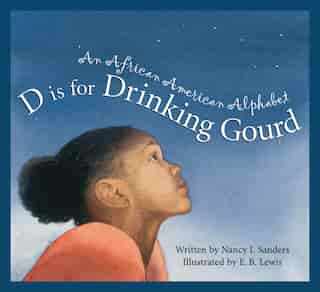 D Is For Drinking Gourd: An African American Alphabet: An African American Alphabet by Nancy Sanders