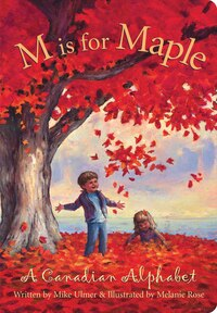 M Is For Maple: A Canadian Alphabet Board Book: A Canadian Alphabet