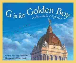 G Is For Golden Boy: A Manitoba Alphabet by Larry Verstraete