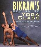 Bikram's Beginning Yoga Class: Revised And Updated