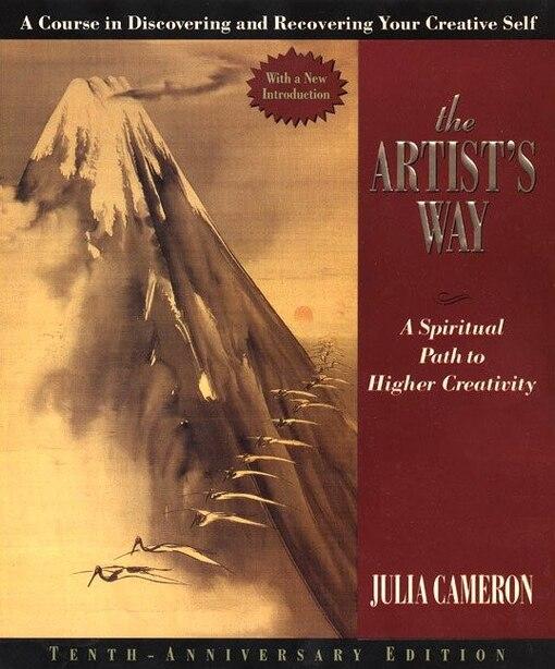 The Artist's Way: A Spiritual Path To Higher Creativity, Twenty-fifth Anniversary Edition by Julia Cameron