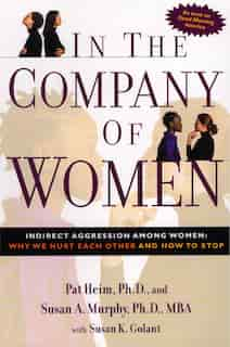 In The Company Of Women: Indirect Aggression Among Women:  Why We Hurt Each Other And How To Stop by Pat Heim