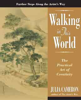 Walking In This World: The Practical Art Of Creativity by Julia Cameron