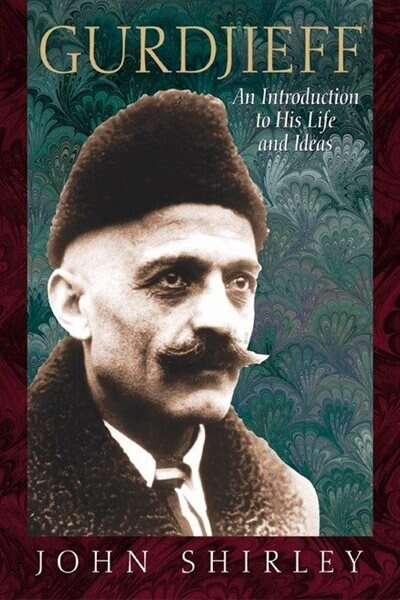 Gurdjieff: An Introduction To His Life And Ideas by John Shirley