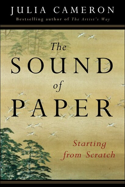 The Sound Of Paper: Starting From Scratch by Julia Cameron