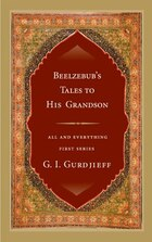 Beelzebub's Tales To His Grandson: All And Everything, First Series