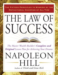 The Law Of Success: The Master Wealth-builder's Complete And Original Lesson Plan For Achieving…