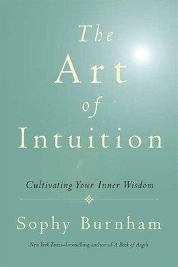 Book The Art Of Intuition: Cultivating Your Inner Wisdom by Sophy Burnham